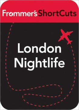 London Nightlife: Frommer's ShortCuts