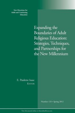 Expanding the Boundaries of Adult Religious Education: Strategies, Techniques, and Partnerships for the New Millenium: New Directions for Adult and Continuing Education