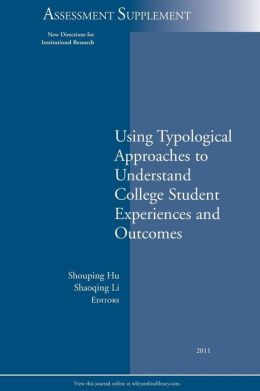 Using Typological Approaches to Understand College Student Experiences and Outcomes: New Directions for Institutional Research, Assessment Supplement 2011