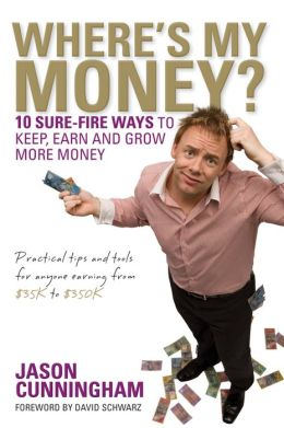 Where's My Money?: 10 Sure-Fire Ways to Keep, Earn and Grow More Money