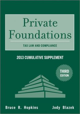 Private Foundations: Tax Law and Compliance 2013 Cumulative Supplement