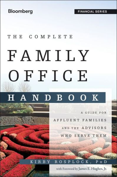 The Complete Family Office Handbook: A Guide for Affluent Families and the Advisors Who Serve Them
