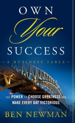 Own YOUR Success: The Power to Choose Greatness and Make Every Day Victorious