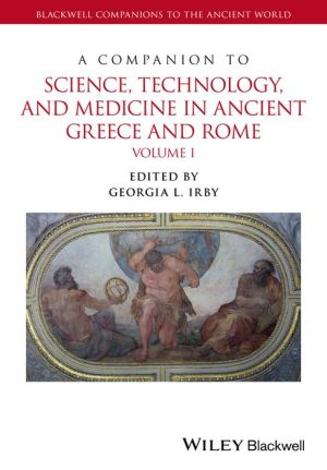 A Companion to Science, Technology, and Medicine in Ancient Greece and Rome, (Two Volumes)