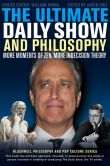 Book Cover Image. Title: The Ultimate Daily Show and Philosophy:  More Moments of Zen, More Indecision Theory, Author: William Irwin