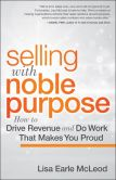 Book Cover Image. Title: Selling with Noble Purpose:  How to Drive Revenue and Do Work that Makes You Proud, Author: Lisa Earle McLeod