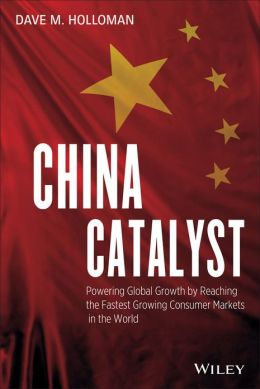 China Catalyst: Powering Global Growth by Reaching the Fastest Growing Consumer Market in the World