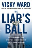 Book Cover Image. Title: The Liar's Ball:  The Extraordinary Saga of How One Building Broke the World's Toughest Tycoons, Author: Vicky Ward