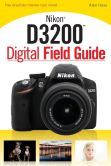 Book Cover Image. Title: Nikon D3200 Digital Field Guide, Author: Alan Hess