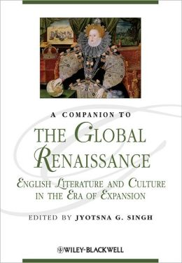 A Companion to the Global Renaissance: English Literature and Culture in the Era of Expansion