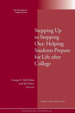Stepping Up to Stepping Out: Helping Students Prepare for Life After College: New Directions for Student Services