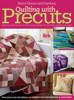 Quilting with Precuts: 31 Fun & Easy Projects from Fat Quarters, Fat Eighths, Strips & Squares