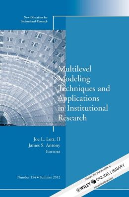 Multilevel Modeling Techniques and Applications in Institutional Research: New Directions in Institutional Research, Number 154