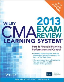 Wiley CMA Learning System Exam Review 2013, Financial Planning, Performance and Control, + Test Bank