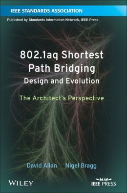 802.1aq Shortest Path Bridging Design and Evolution: The Architect's Perspective