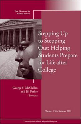 Stepping Up to Stepping Out: Helping Students Prepare for Life After College: New Directions for Student Services, Number 138