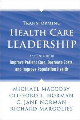 Transforming Health Care Leadership: A Systems Guide to Improve Patient Care, Decrease Costs, and Improve Population Health