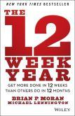 Book Cover Image. Title: The 12 Week Year:  Get More Done in 12 Weeks than Others Do in 12 Months, Author: Brian P. Moran