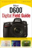 Book Cover Image. Title: Nikon D600 Digital Field Guide, Author: J. Dennis Thomas