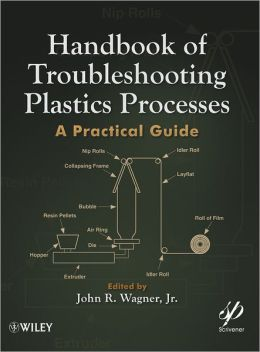 Handbook of Troubleshooting Plastics Processes: A Practical Guide
