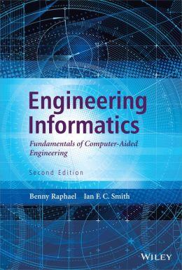 Engineering Informatics: Fundamentals of Computer-Aided Engineering, Second Edition