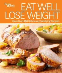 Eat Well, Lose Weight: More than 500 Easy & Healthy Recipes