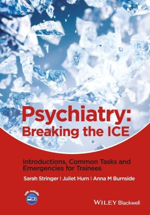 Psychiatry: Breaking the ICE Introductions, Common Tasks, Emergencies for Trainees