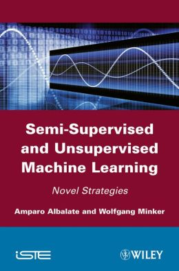 Semi-Supervised and Unervised Machine Learning: Novel Strategies