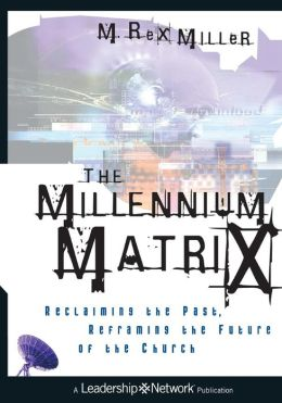 The Millennium Matrix: Reclaiming the Past, Reframing the Future of the Church