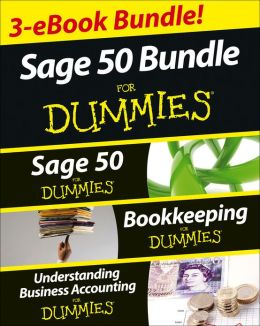 Sage 50 For Dummies Three e-book Bundle: Sage 50 For Dummies, Bookkeeping For Dummies and Understanding Business Accounting For Dummies