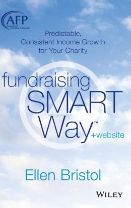 Fundraising the SMART Way, + Website: Predictable, Consistent Income Growth for Your Charity