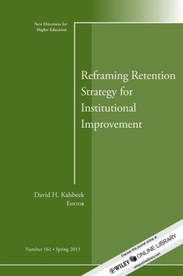 Reframing Retention Strategy for Institutional Improvement: HE, Number 161