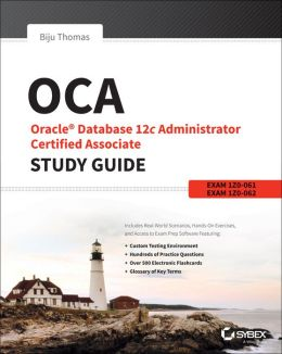 OCA: Oracle Database 12c Administrator Certified Associate Study Guide: Exams 1Z0-061 and 1Z0-062