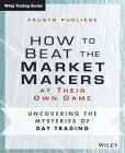 Book Cover Image. Title: How to Beat the Market Makers at Their Own Game:  Uncovering the Mysteries of Day Trading, Author: Fausto Pugliese