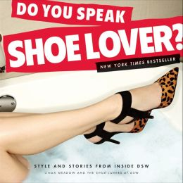 Do You Speak Shoe Lover: Style and Stories from Inside DSW