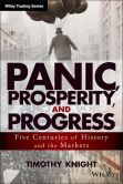 Book Cover Image. Title: Panic, Prosperity, and Progress:  Five Centuries of History and the Markets, Author: Timothy Knight