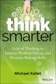 Book Cover Image. Title: Think Smarter:  Critical Thinking to Improve Problem-Solving and Decision-Making Skills, Author: Michael Kallet