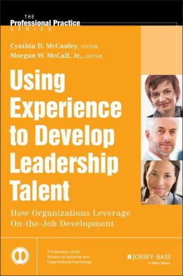 Using Experience to Develop Leadership Talent: How Organizations Leverage On-the-Job Development