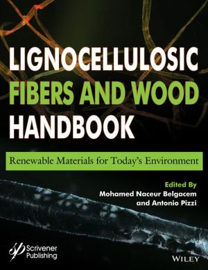 Lignocellulosic Fibers and Wood Handbook: Renewable Materials for TodayAs Environment