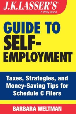 J.K. Lasser's Guide to Self-Employment: Taxes, Strategies, and Money-Saving Tips for Schedule C Filers