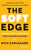 Book Cover Image. Title: The Soft Edge:  Where Great Companies Find Lasting Success, Author: Rich Karlgaard