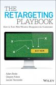 Book Cover Image. Title: The Retargeting Playbook:  How to Turn Web-Window Shoppers into Customers, Author: Adam Berke