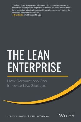 The Lean Enterprise: Applying Scalable, Repeatable, and Measurable Innovation in the World's Largest Organizations