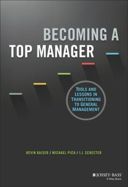 Becoming A Top Manager + Website: Tools and lessons in transitioning to general management