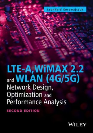 LTE-A, WiMAX 2.2 and WLAN (4G/5G): Network Design, Optimization and Performance Analysis