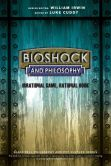 Book Cover Image. Title: BioShock and Philosophy:  Irrational Game, Rational Book, Author: Luke Cuddy