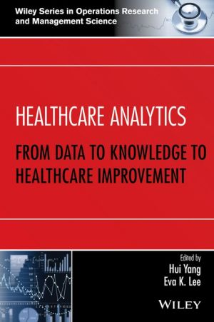 Healthcare Analytics: From Data to Knowledge to Healthcare Improvement