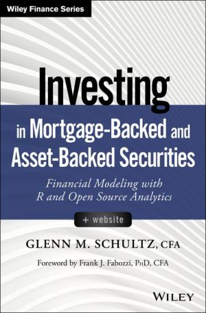 Investing in Mortgage and Asset Backed Securities, + Website: Financial Modeling with R and Open Source Analytics