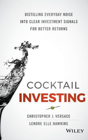 Cocktail Investing: Distilling Everyday Noise into Clear Investment Signals for Better Returns