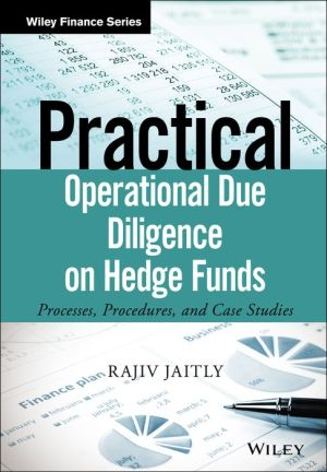 Practical Operational Due Diligence on Hedge Funds: Processes, Procedures and Case Studies